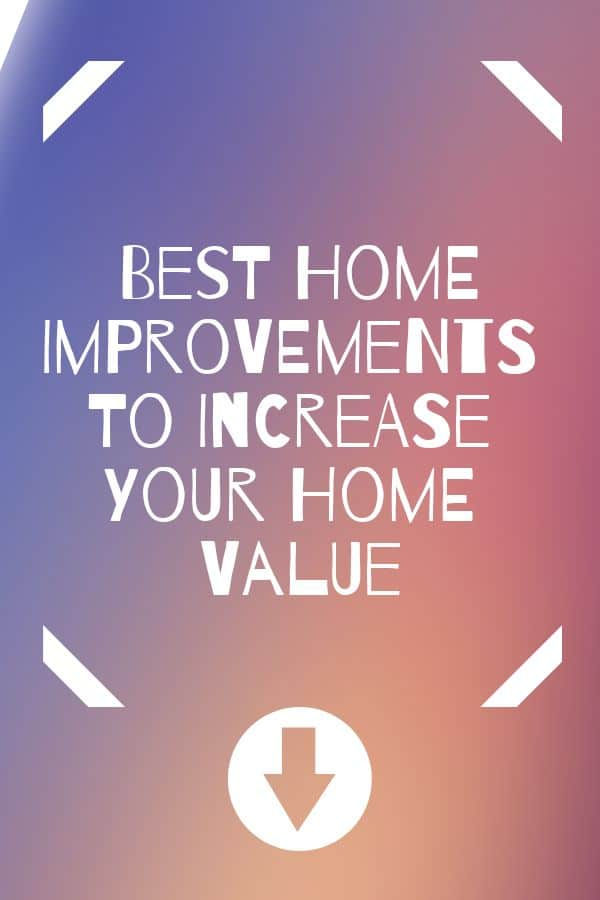 Best Home Improvements To Raise Your Home Value